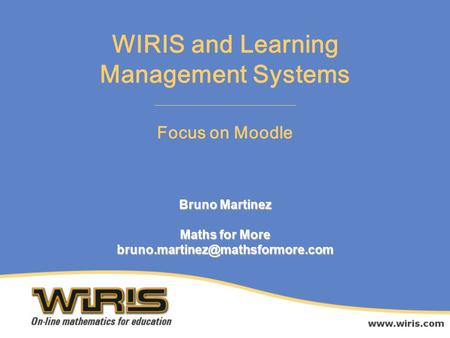 Bruno Martinez Maths for More Focus on Moodle WIRIS and Learning Management Systems.