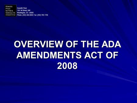 OVERVIEW OF THE ADA AMENDMENTS ACT OF 2008 Seventh Floor 1501 M Street, NW Washington, DC 20005 Phone: (202) 466-6550 Fax: (202) 785-1756.