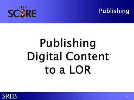 Publishing Digital Content to a LOR Publishing Digital Content to a LOR 1.