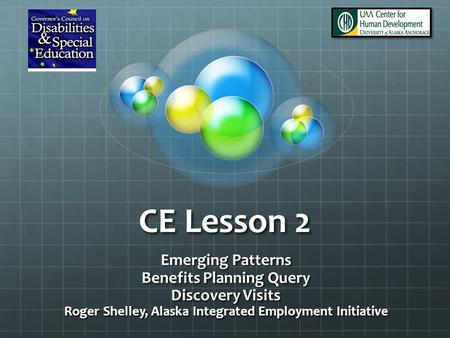 CE Lesson 2 Emerging Patterns Benefits Planning Query Discovery Visits Roger Shelley, Alaska Integrated Employment Initiative.
