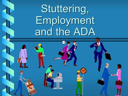 Stuttering, Employment and the ADA prohibits employment discrimination against qualified individuals with disabilities. ADA (1990)
