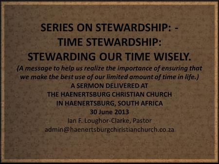 SERIES ON STEWARDSHIP: - TIME STEWARDSHIP: STEWARDING OUR TIME WISELY. (A message to help us realize the importance of ensuring that we make the best use.