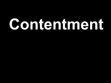 Contentment. Official Definition of Poverty - United States $23,550 - China $ 744 - India $ 338.