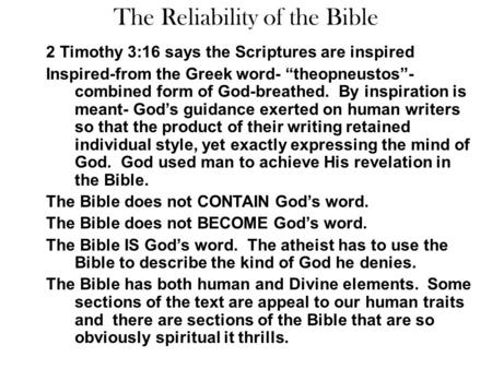 "The Reliability of the Bible 2 Timothy 3:16 says the Scriptures are inspired Inspired-from the Greek word- ""theopneustos""- combined form of God-breathed."