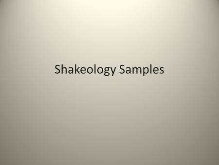 Shakeology Samples. Being a Product of the Product One of the most important parts of this business is being a product of the product. – This means that.
