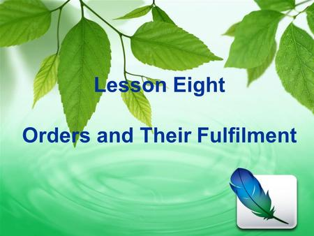 Lesson Eight Orders and Their Fulfilment. Aims & Requirements  To identify the characteristics of orders  To practice writing orders correctly  To.