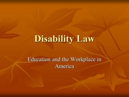 Disability Law Education and the Workplace in America.
