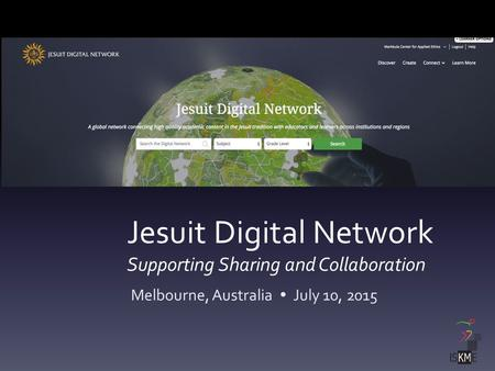Jesuit Digital Network Supporting Sharing and Collaboration Melbourne, Australia  July 10, 2015.