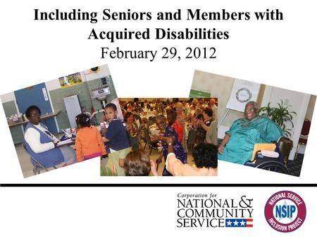 Including Seniors and Members with Acquired Disabilities February 29, 2012.