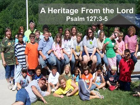 A Heritage From the Lord Psalm 127:3-5. Introductory Thoughts Just as a mother and father owe much to the success of a home, so do our children Children.