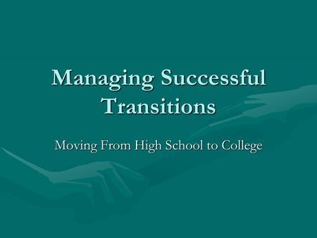 Managing Successful Transitions Moving From High School to College.