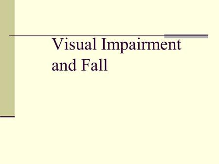 Visual Impairment and Fall. In a 2-year follow-up population-based study, impaired visual acuity was a risk factor for fall in disabled elderly (odds.