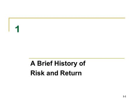 1-1 1 A Brief History of Risk and Return. 1-2 A Brief History of Risk and Return Two key observations: 1. There is a substantial reward, on average, for.