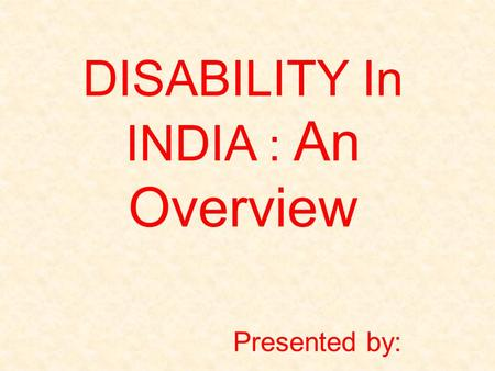 DISABILITY In INDIA : An Overview Presented by: Ms. Amitpal Kaur.