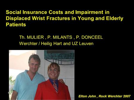 Belgian Hand Group, 17 11 2007 Social Insurance Costs and Impairment in Displaced Wrist Fractures in Young and Elderly Patients Th. MULIER, P. MILANTS,