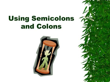Using Semicolons and Colons