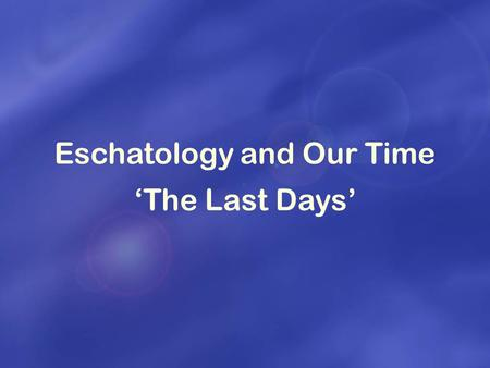 Eschatology and Our Time 'The Last Days'. Family Society Nation One World Family Purpose of Life – Three Blessings Ideal Husband True Love Ideal Wife.