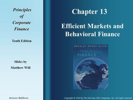 Chapter 13 Principles PrinciplesofCorporateFinance Tenth Edition Efficient Markets and Behavioral Finance Slides by Matthew Will Copyright © 2010 by The.