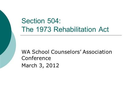 Section 504: The 1973 Rehabilitation Act WA School Counselors' Association Conference March 3, 2012.