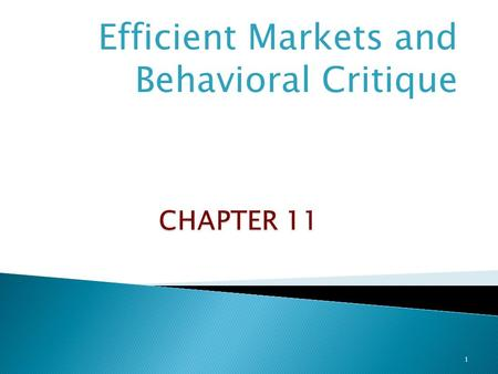 Efficient Markets and Behavioral Critique 1.  Market in which securities prices reflect all available information ◦ all securities are fairly priced.