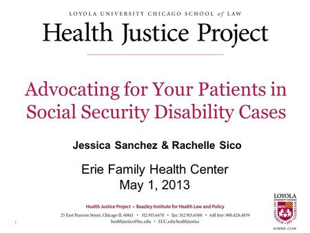1 Erie Family Health Center May 1, 2013 1 Advocating for Your Patients in Social Security Disability Cases Jessica Sanchez & Rachelle Sico.