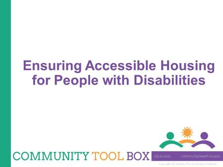 Copyright © 2014 by The University of Kansas Ensuring Accessible Housing for People with Disabilities.