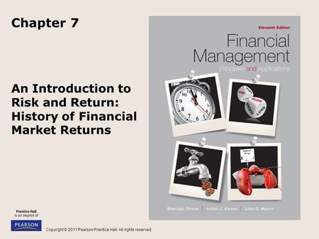 Copyright © 2011 Pearson Prentice Hall. All rights reserved. An Introduction to Risk and Return: History of Financial Market Returns Chapter 7.