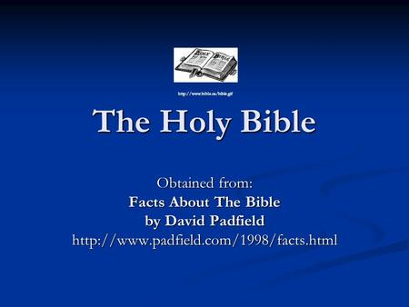 The Holy Bible Obtained from: Facts About The Bible by David Padfield
