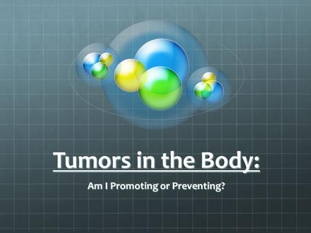 Tumors in the Body: Am I Promoting or Preventing?.