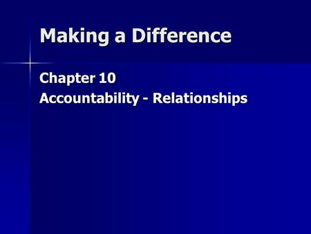 Making a Difference Chapter 10 Accountability - Relationships.