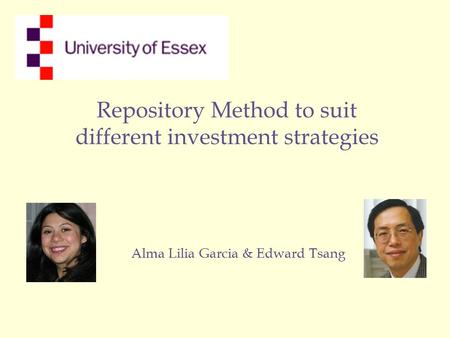 Repository Method to suit different investment strategies Alma Lilia Garcia & Edward Tsang.