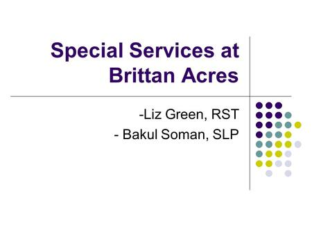Special Services at Brittan Acres -Liz Green, RST - Bakul Soman, SLP.