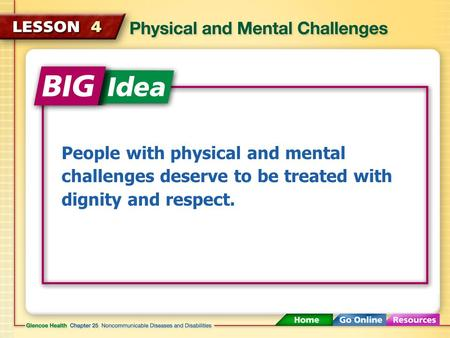 People with physical and mental challenges deserve to be treated with dignity and respect.