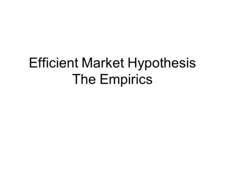 Efficient Market Hypothesis The Empirics. 4 basic traits of efficiency An efficient market exhibits certain behavioral traits that becomes necessary conditions.