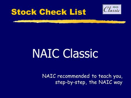 Stock Check List NAIC Classic NAIC recommended to teach you, step-by-step, the NAIC way.