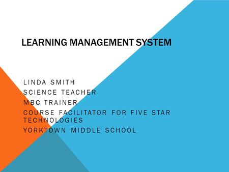 LEARNING MANAGEMENT SYSTEM LINDA SMITH SCIENCE TEACHER MBC TRAINER COURSE FACILITATOR FOR FIVE STAR TECHNOLOGIES YORKTOWN MIDDLE SCHOOL.
