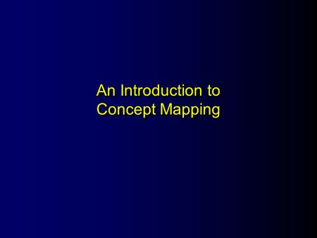 An Introduction to Concept Mapping. What Is Concept Mapping? l Is a structured process l Focuses on a topic or construct of interest l Involves input.
