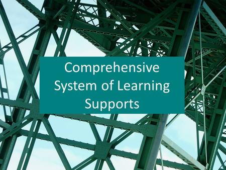 Comprehensive System of Learning Supports. Outcomes for Today Share how ISBE currently provides support to Illinois district/schools Provide Overview.