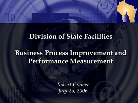 Division of State Facilities Business Process Improvement and Performance Measurement Robert Cramer July 25, 2006.