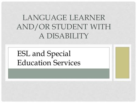 LANGUAGE LEARNER AND/OR STUDENT WITH A DISABILITY ESL and Special Education Services.