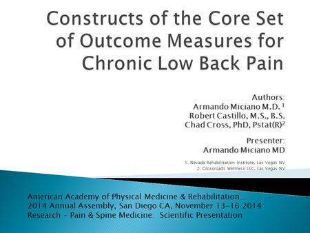 Authors: Armando Miciano M.D. 1 Robert Castillo, M.S., B.S. Chad Cross, PhD, Pstat(R) 2 Presenter: Armando Miciano MD 1. Nevada Rehabilitation Institute,