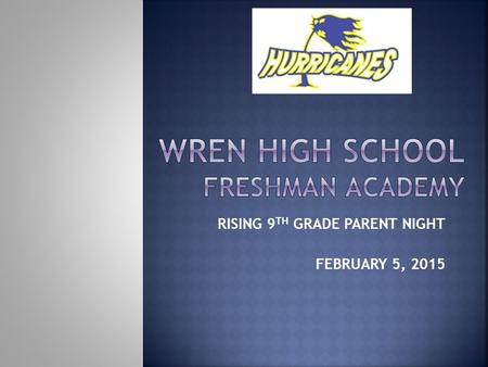 RISING 9 TH GRADE PARENT NIGHT FEBRUARY 5, 2015. Freshman Academy Staff Freshman Guidance Counselor- Mrs. Dillard Director of Freshman Academy- Mr. Young.