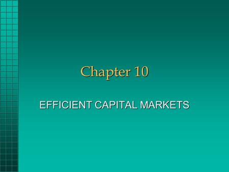 Chapter 10 EFFICIENT CAPITAL MARKETS. Chapter 10 Questions What do we <strong>mean</strong> when we say that capital markets are efficient?What do we <strong>mean</strong> when we say.