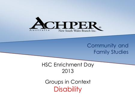 Community and Family Studies HSC Enrichment Day 2013 Groups in Context Disability.