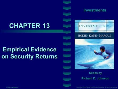 CHAPTER 13 Investments Empirical Evidence on Security Returns Slides by Richard D. Johnson Copyright © 2008 by The McGraw-Hill Companies, Inc. All rights.
