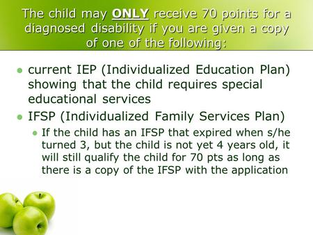 The child may ONLY receive 70 points for a diagnosed disability if you are given a copy of one of the following: current IEP (Individualized Education.