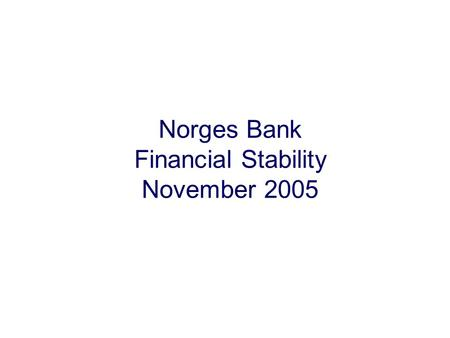 Norges <strong>Bank</strong> Financial Stability November 2005. Summary.