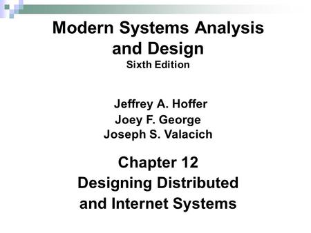 Chapter 12 Designing Distributed and Internet Systems Modern Systems Analysis and Design Sixth Edition Jeffrey A. Hoffer Joey F. George Joseph S. Valacich.
