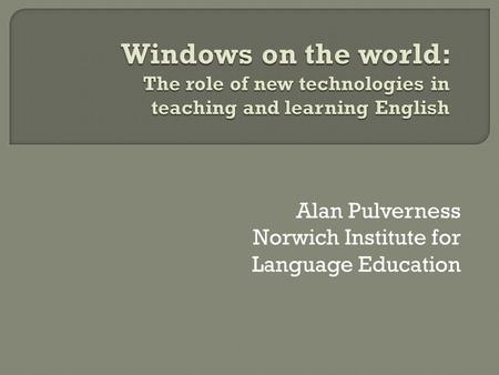 Alan Pulverness Norwich Institute for Language Education.
