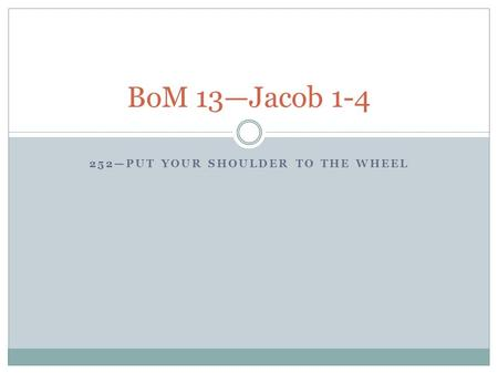 252—PUT YOUR SHOULDER TO THE WHEEL BoM 13—Jacob 1-4.